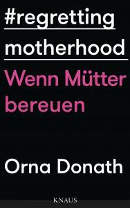 Regretting Motherhood von Orna Donath